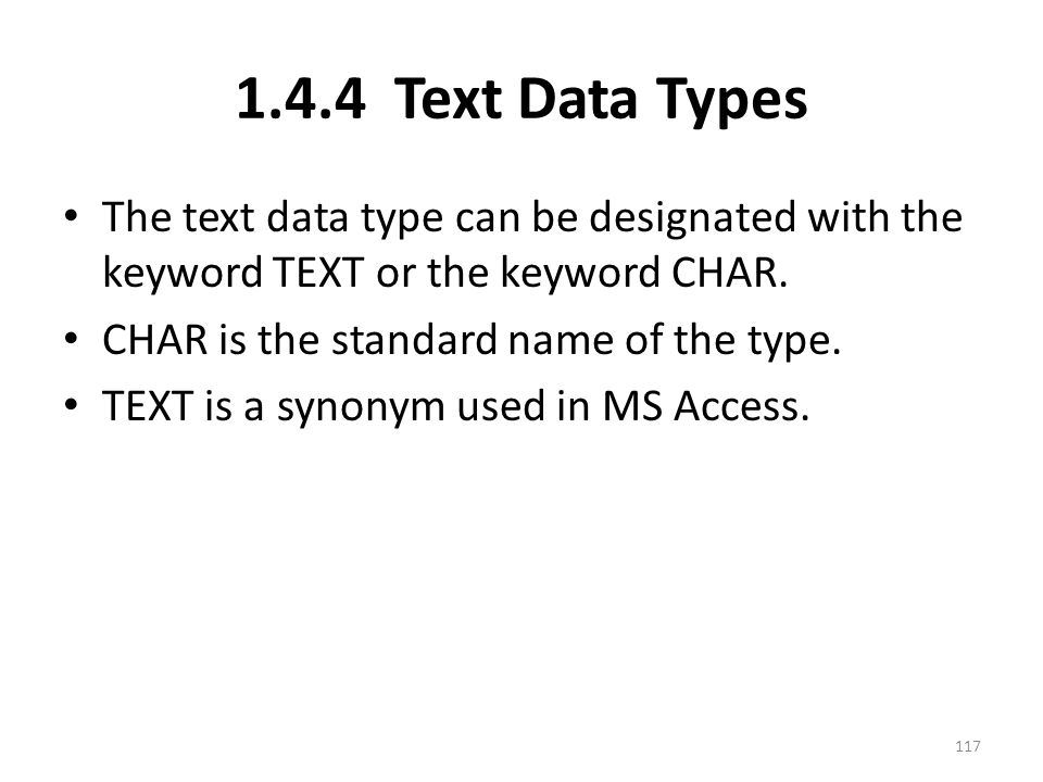 1.4.4 Text Data Types The text data type can be designated with the keyword TEXT or the keyword CHAR.