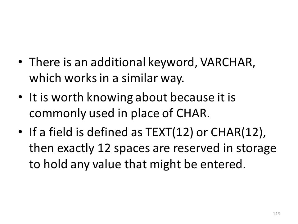 There is an additional keyword, VARCHAR, which works in a similar way.