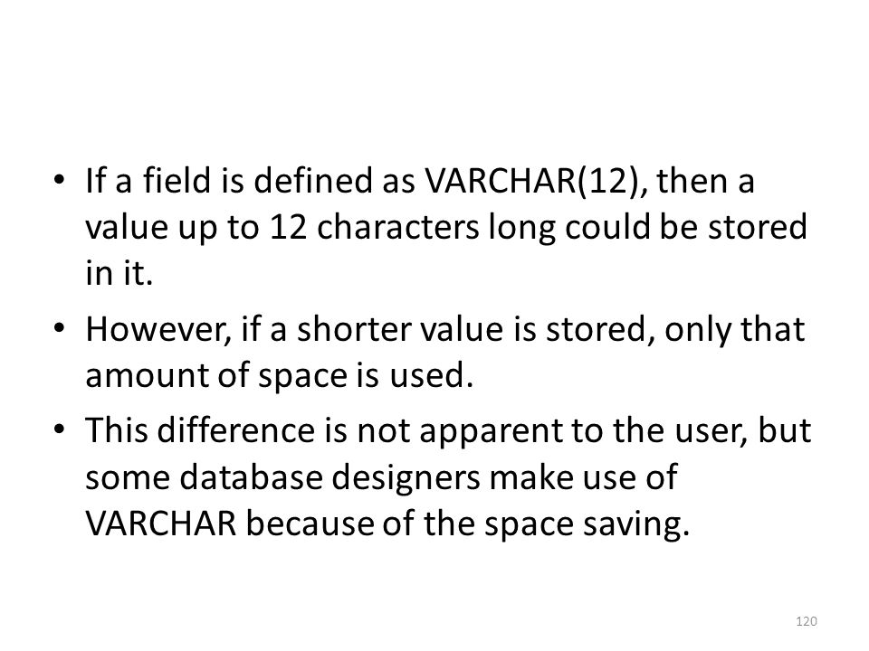 If a field is defined as VARCHAR(12), then a value up to 12 characters long could be stored in it.