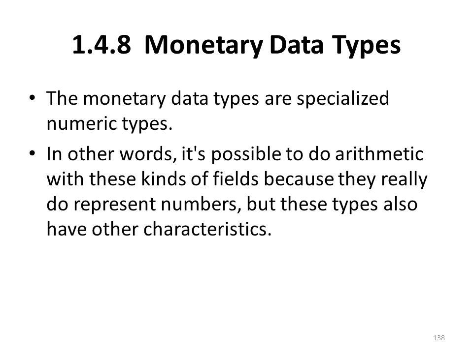 1.4.8 Monetary Data Types The monetary data types are specialized numeric types.