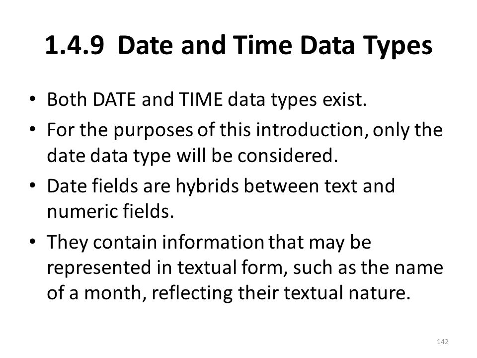 1.4.9 Date and Time Data Types Both DATE and TIME data types exist.