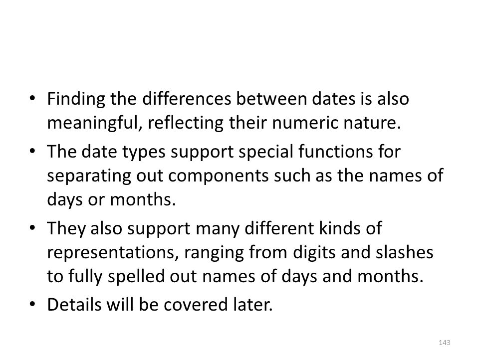 Finding the differences between dates is also meaningful, reflecting their numeric nature.