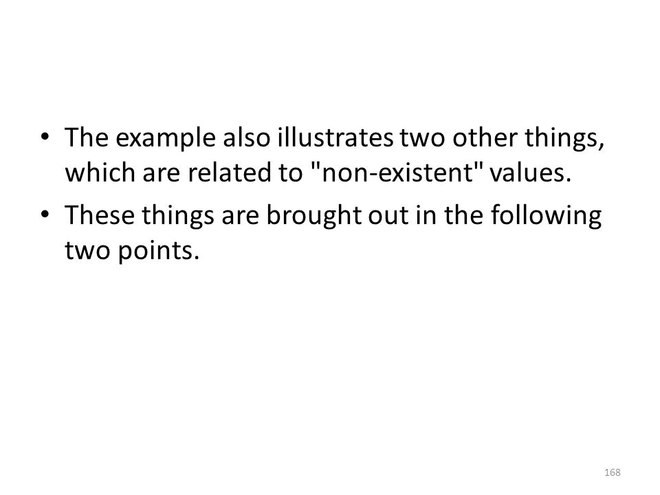 The example also illustrates two other things, which are related to non-existent values.