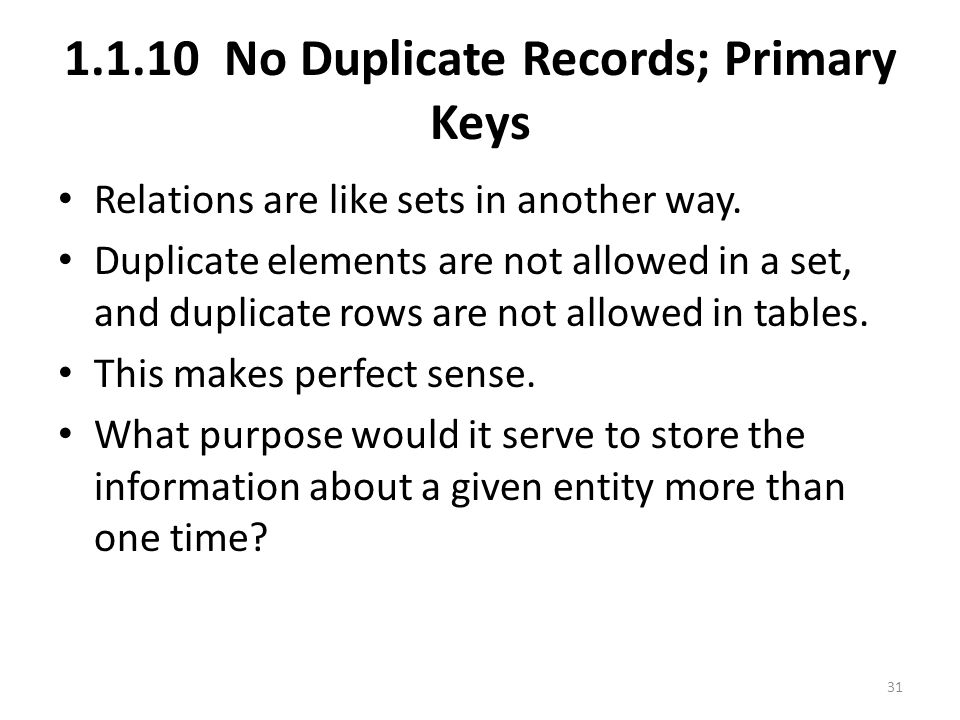 1.1.10 No Duplicate Records; Primary Keys Relations are like sets in another way.