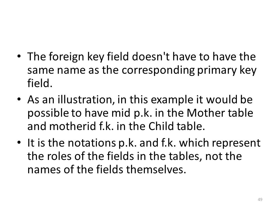 The foreign key field doesn t have to have the same name as the corresponding primary key field.