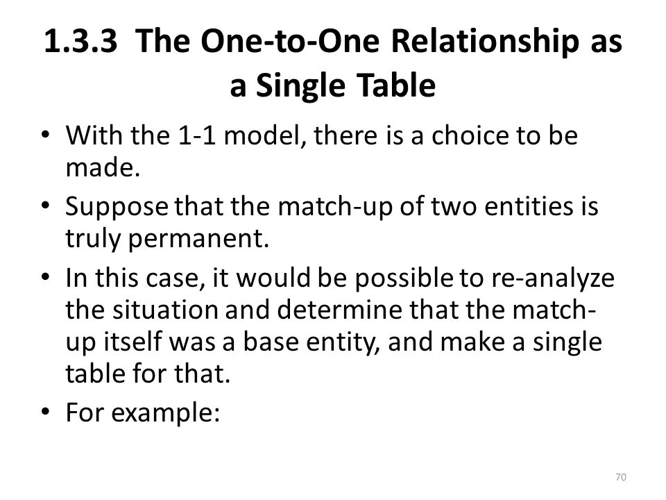 1.3.3 The One-to-One Relationship as a Single Table With the 1-1 model, there is a choice to be made.