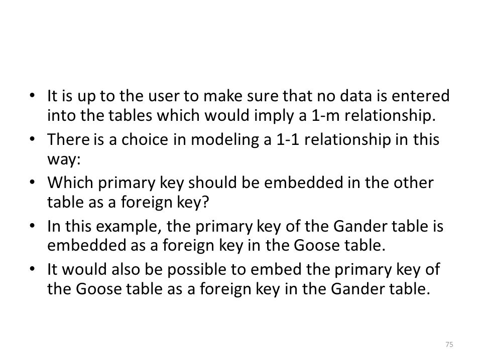It is up to the user to make sure that no data is entered into the tables which would imply a 1-m relationship.