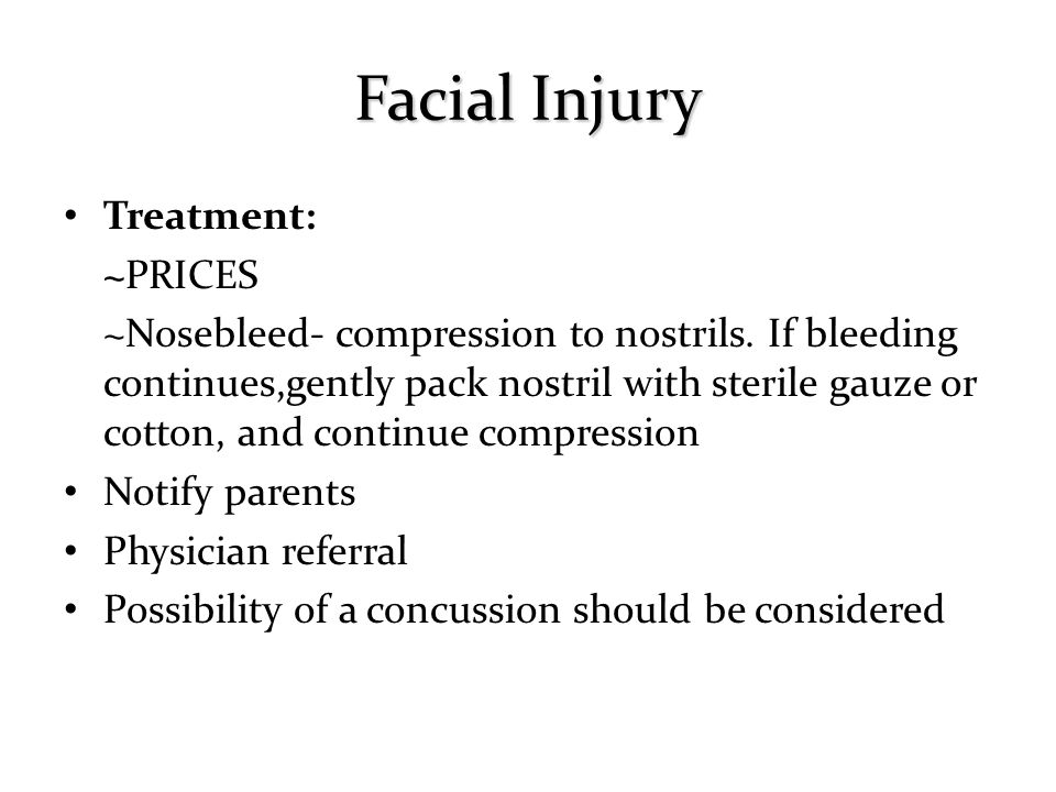Treatment: ~PRICES ~Nosebleed- compression to nostrils.