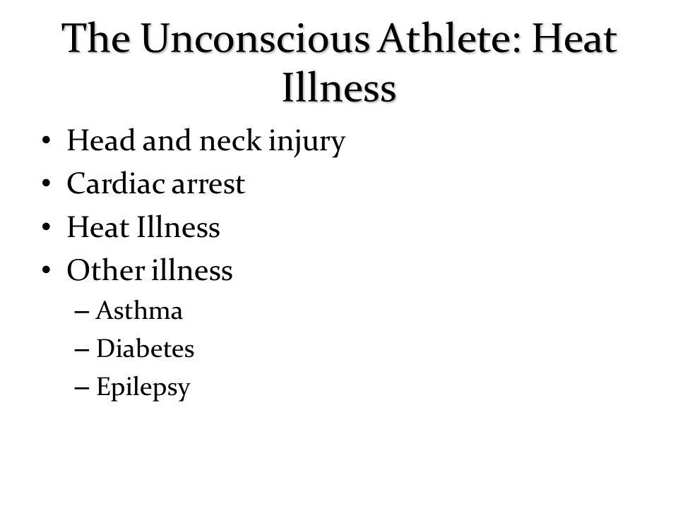 Head and neck injury Cardiac arrest Heat Illness Other illness – – Asthma – – Diabetes – – Epilepsy
