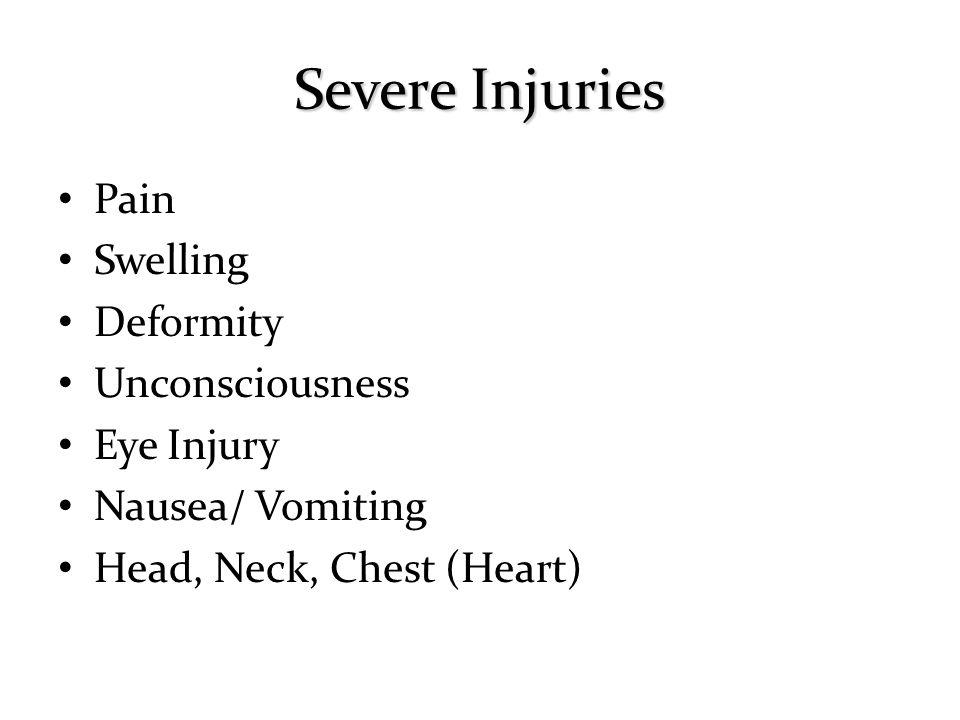 Pain Swelling Deformity Unconsciousness Eye Injury Nausea/ Vomiting Head, Neck, Chest (Heart)