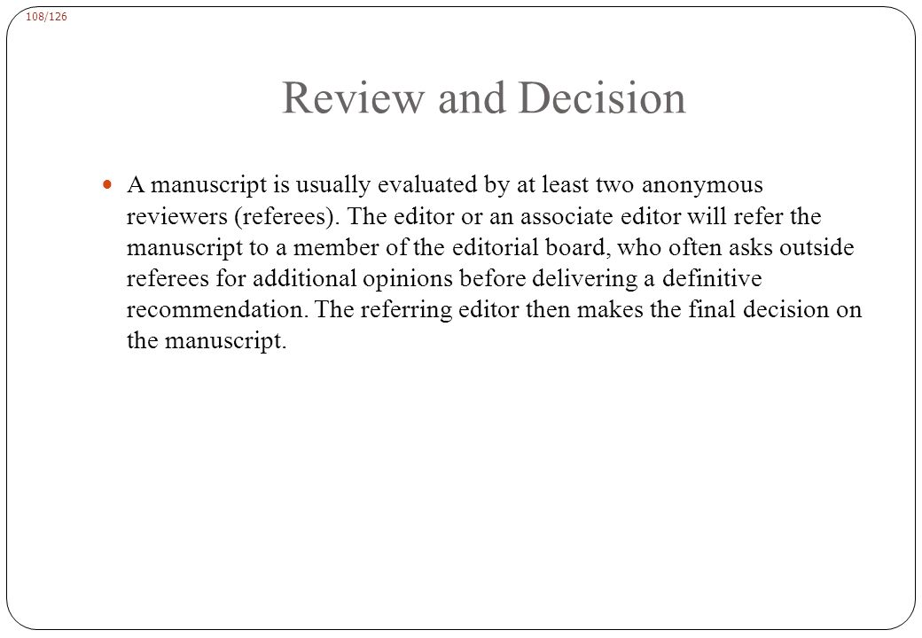 108/126 Review and Decision A manuscript is usually evaluated by at least two anonymous reviewers (referees).