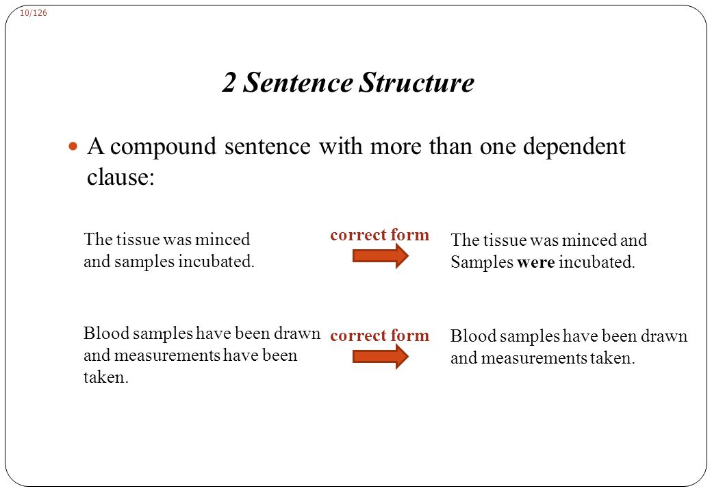 10/126 2 Sentence Structure A compound sentence with more than one dependent clause: The tissue was minced and samples incubated.