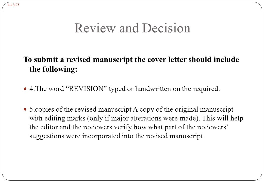 111/126 To submit a revised manuscript the cover letter should include the following: 4.The word REVISION typed or handwritten on the required.