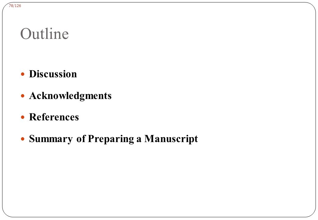 78/126 Outline Discussion Acknowledgments References Summary of Preparing a Manuscript