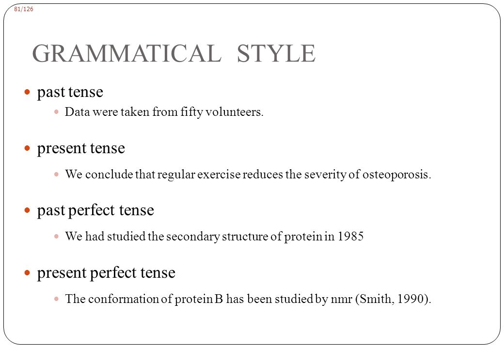 81/126 GRAMMATICAL STYLE past tense Data were taken from fifty volunteers.