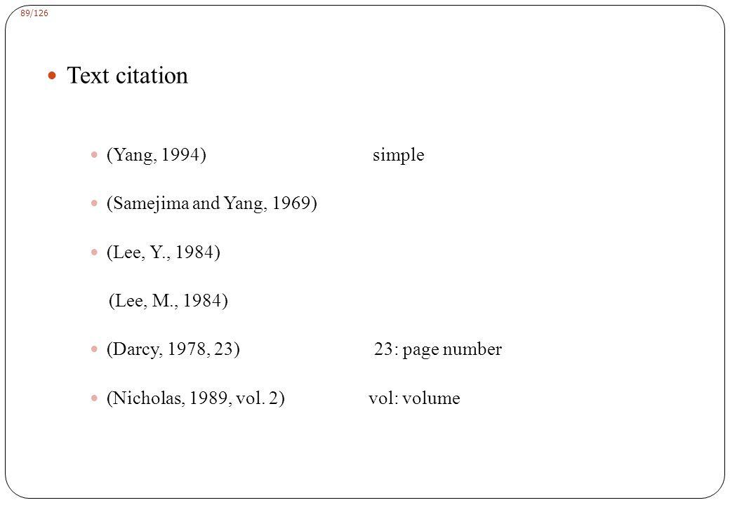 89/126 Text citation (Yang, 1994) simple (Samejima and Yang, 1969) (Lee, Y., 1984) (Lee, M., 1984) (Darcy, 1978, 23) 23: page number (Nicholas, 1989, vol.