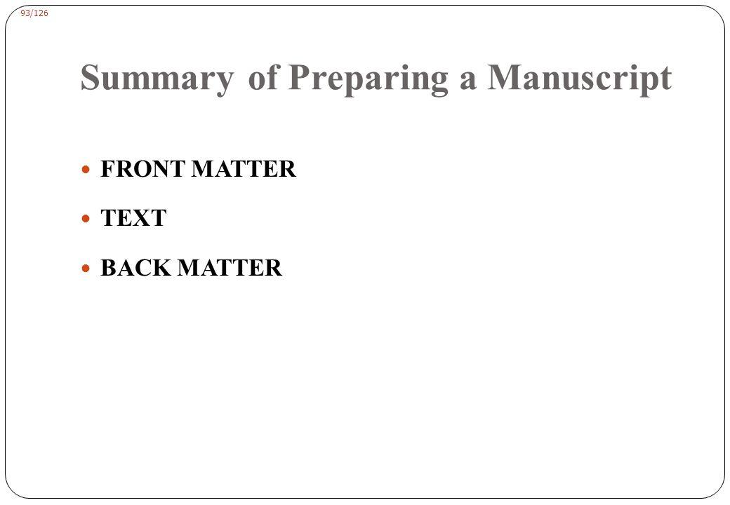 93/126 Summary of Preparing a Manuscript FRONT MATTER TEXT BACK MATTER