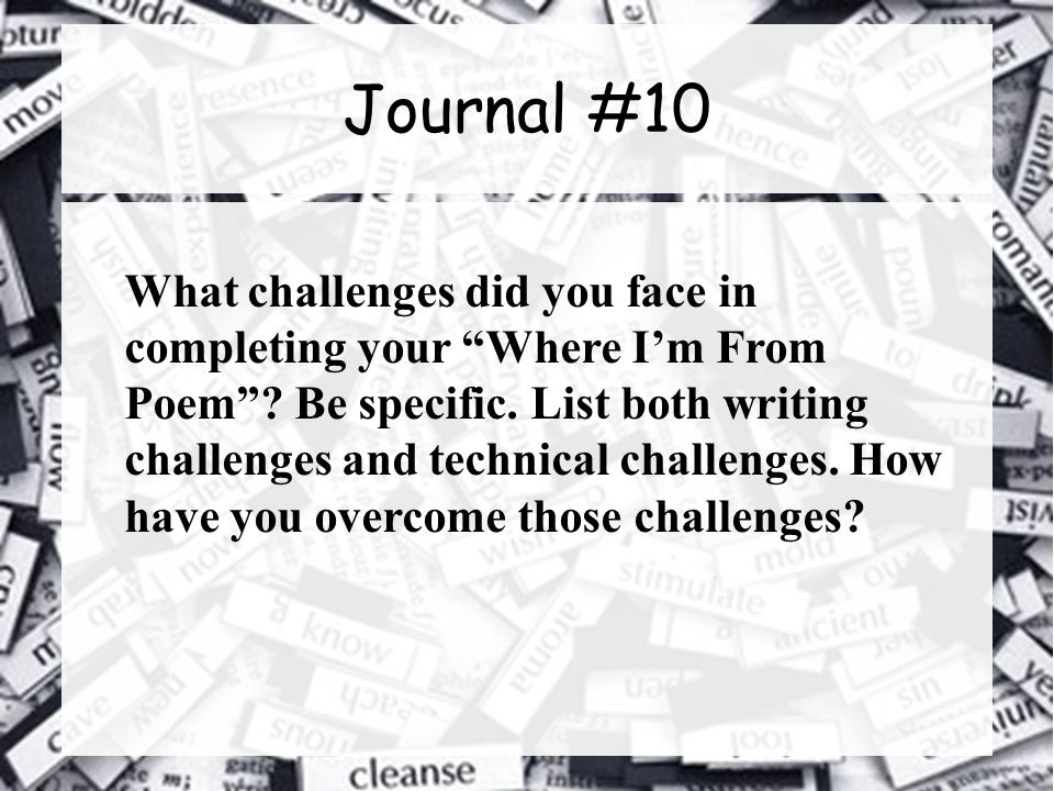 Journal #10 What challenges did you face in completing your Where I'm From Poem .