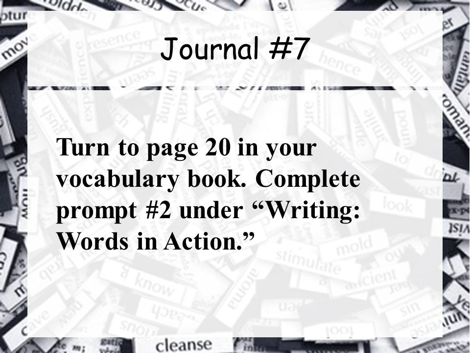 Journal #7 Turn to page 20 in your vocabulary book.
