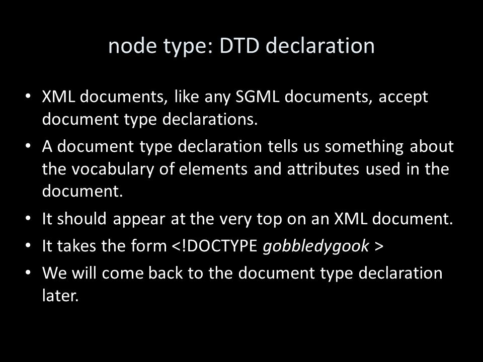 node type: DTD declaration XML documents, like any SGML documents, accept document type declarations.