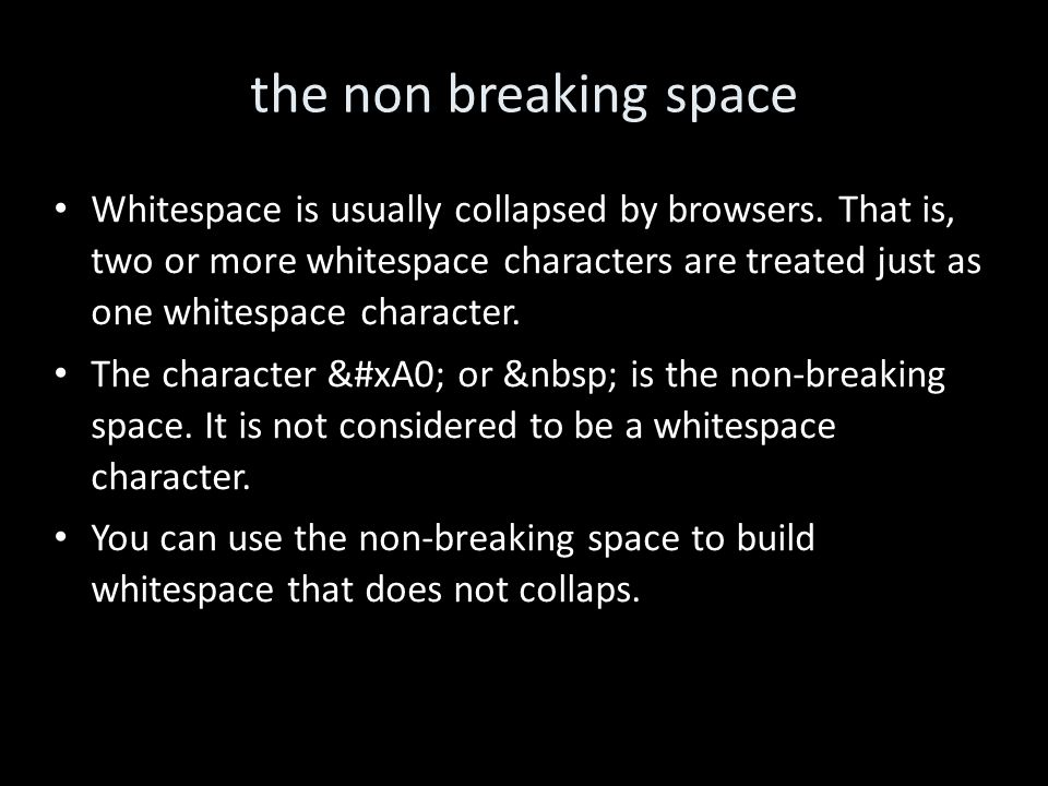the non breaking space Whitespace is usually collapsed by browsers.