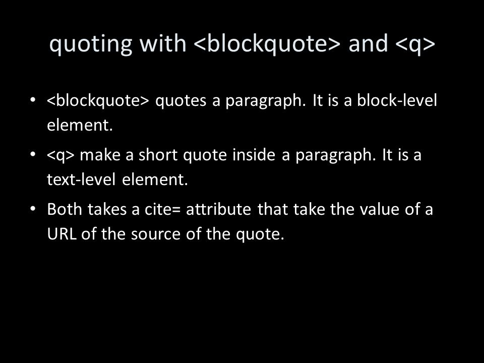 quoting with and quotes a paragraph.It is a block-level element.