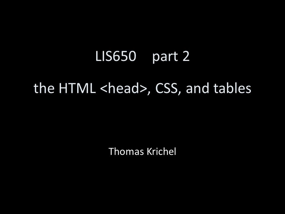 LIS650part 2 the HTML, CSS, and tables Thomas Krichel