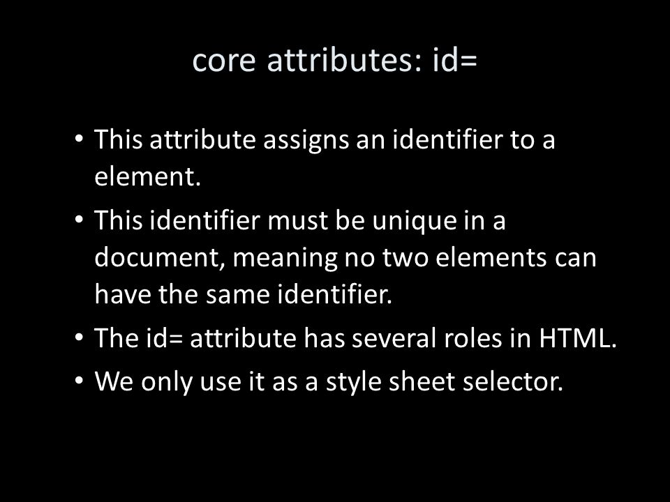 core attributes: id= This attribute assigns an identifier to a element.