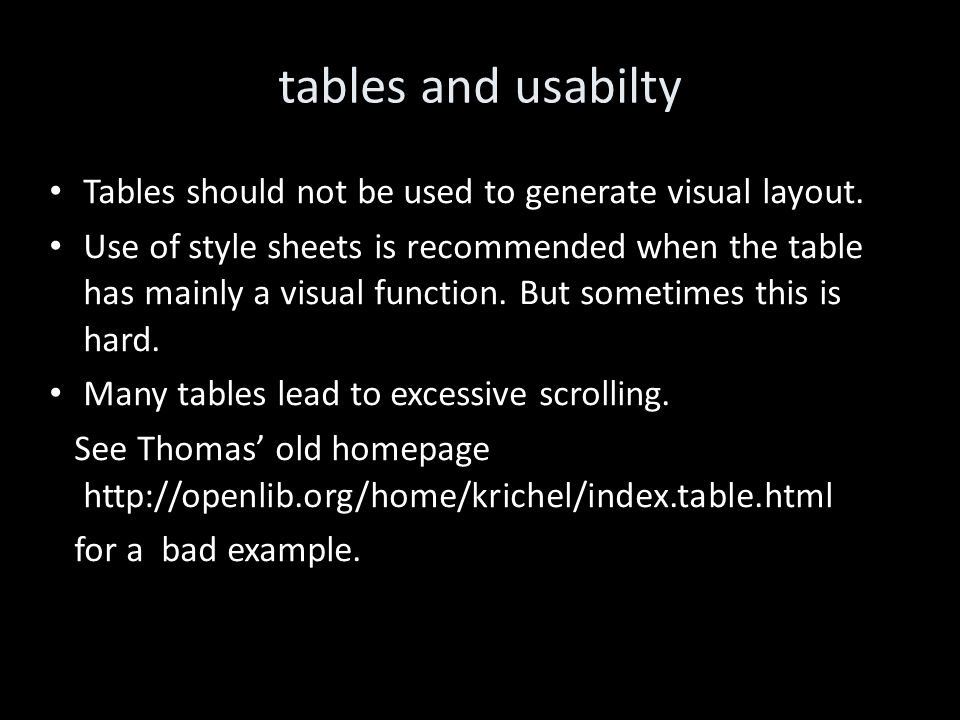 tables and usabilty Tables should not be used to generate visual layout.