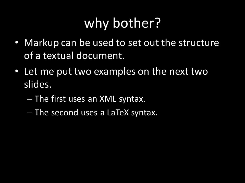why bother. Markup can be used to set out the structure of a textual document.
