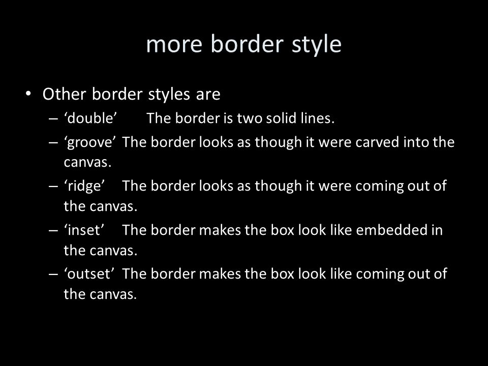 more border style Other border styles are – 'double' The border is two solid lines.