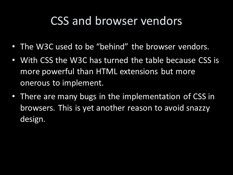 CSS and browser vendors The W3C used to be behind the browser vendors.