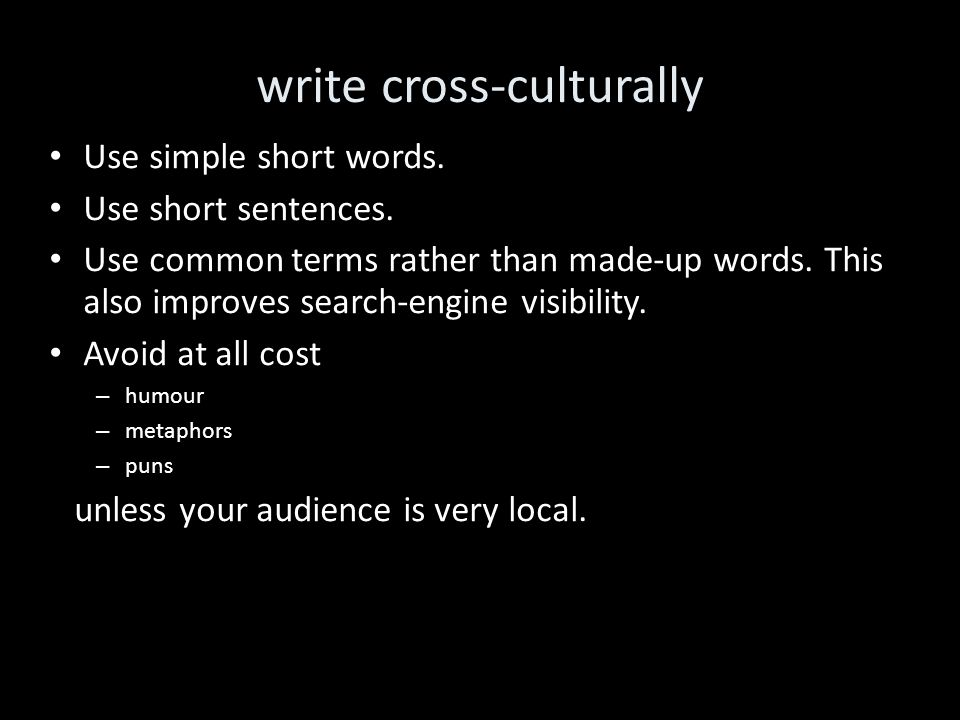 write cross-culturally Use simple short words.Use short sentences.
