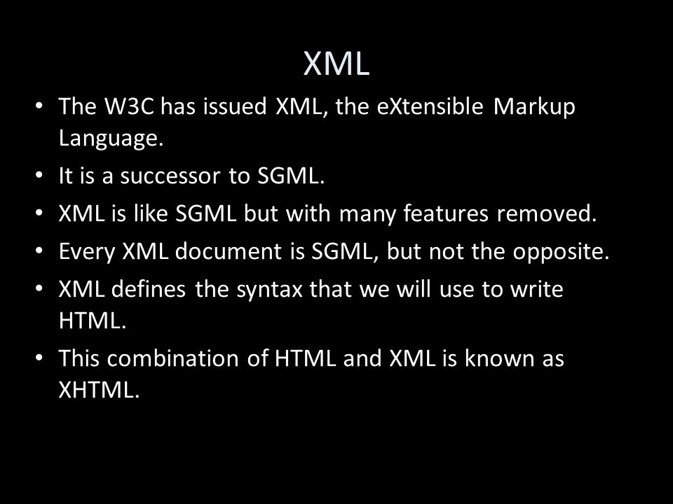 XML The W3C has issued XML, the eXtensible Markup Language.