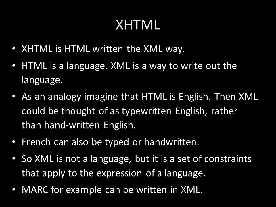 XHTML XHTML is HTML written the XML way.HTML is a language.