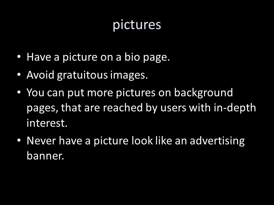 pictures Have a picture on a bio page. Avoid gratuitous images.