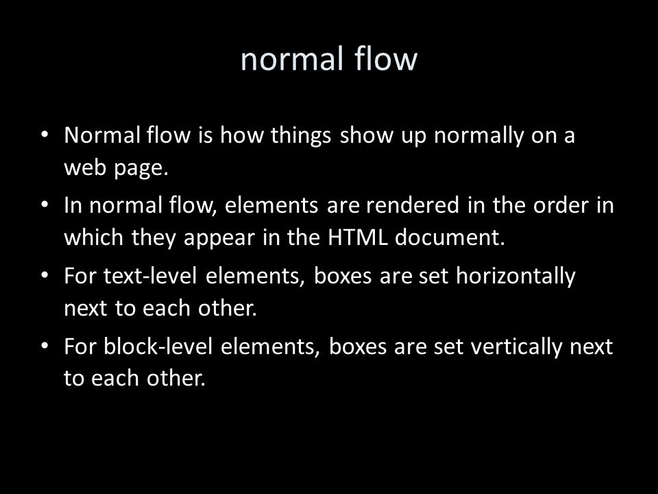 normal flow Normal flow is how things show up normally on a web page.