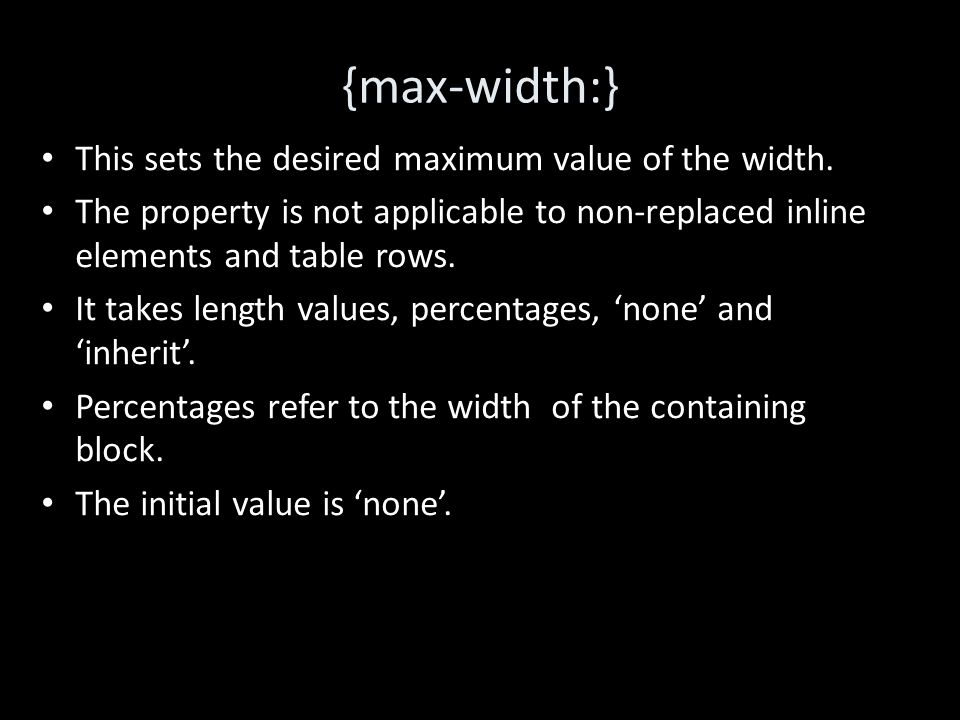 {max-width:} This sets the desired maximum value of the width.