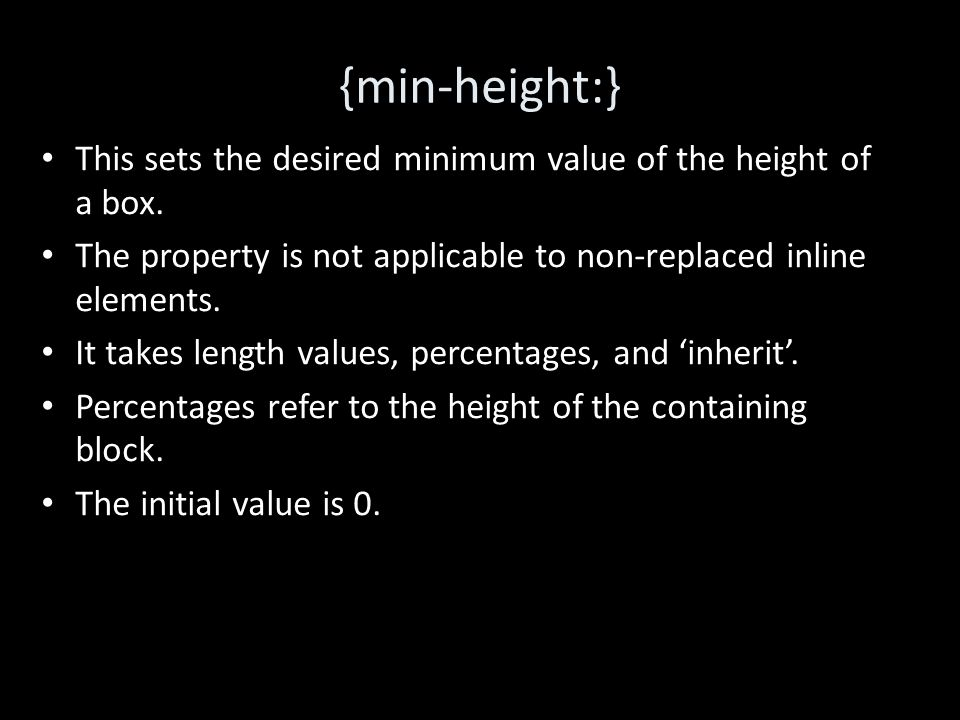 {min-height:} This sets the desired minimum value of the height of a box.
