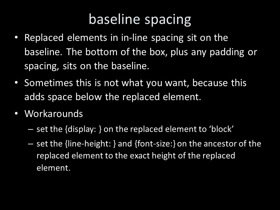 baseline spacing Replaced elements in in-line spacing sit on the baseline.