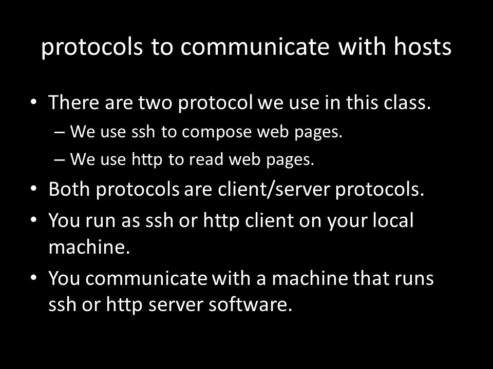 protocols to communicate with hosts There are two protocol we use in this class.