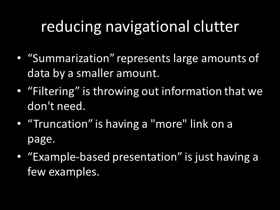 reducing navigational clutter Summarization represents large amounts of data by a smaller amount.