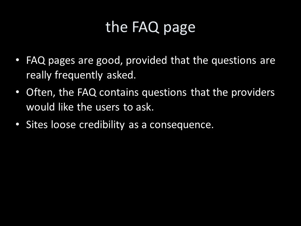 the FAQ page FAQ pages are good, provided that the questions are really frequently asked.