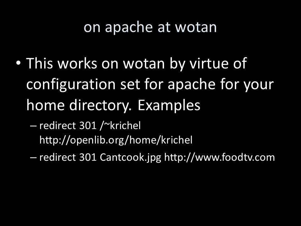 on apache at wotan This works on wotan by virtue of configuration set for apache for your home directory.