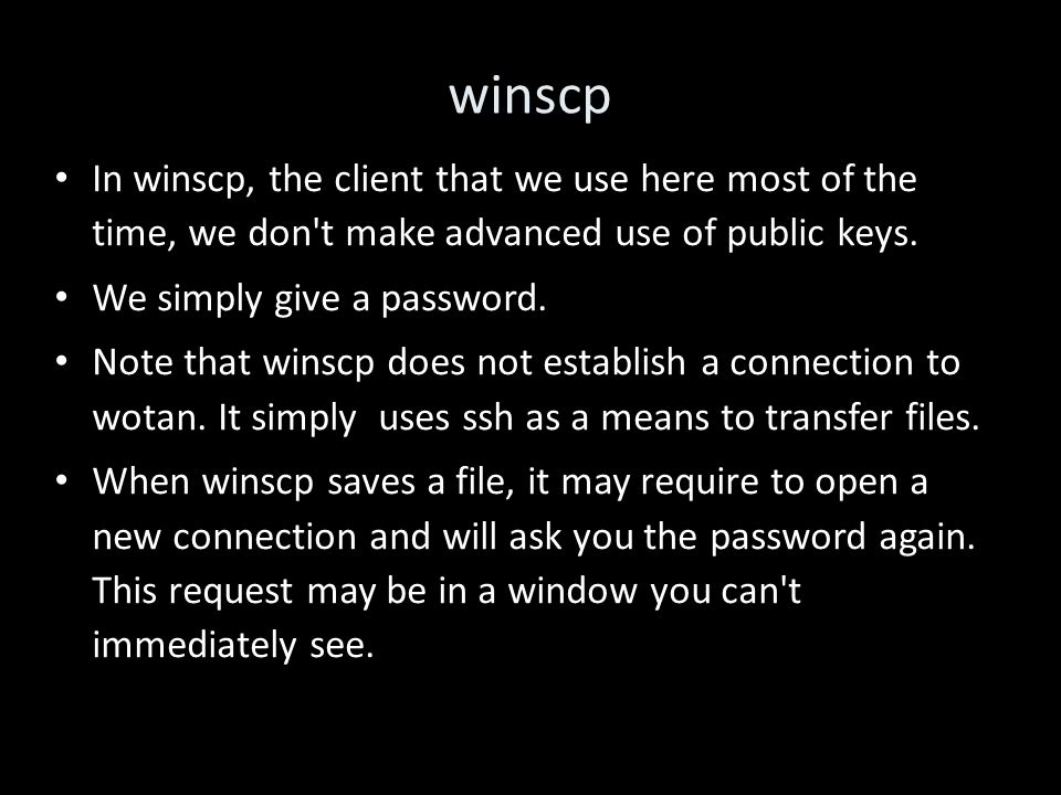 winscp In winscp, the client that we use here most of the time, we don t make advanced use of public keys.