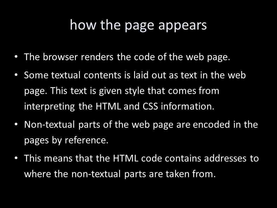 how the page appears The browser renders the code of the web page.