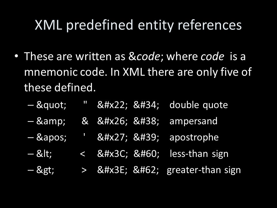 XML predefined entity references These are written as &code; where code is a mnemonic code.