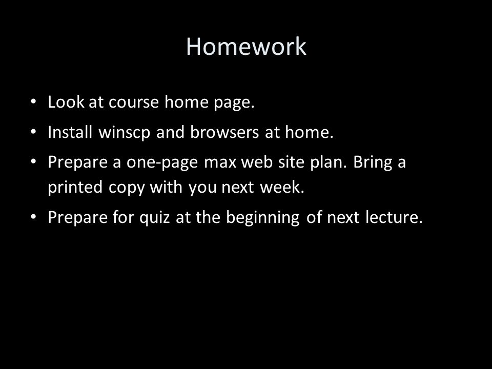 Homework Look at course home page. Install winscp and browsers at home.