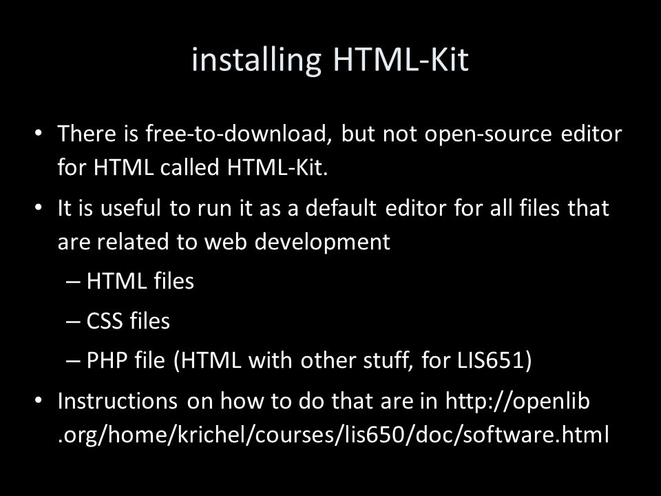 installing HTML-Kit There is free-to-download, but not open-source editor for HTML called HTML-Kit.