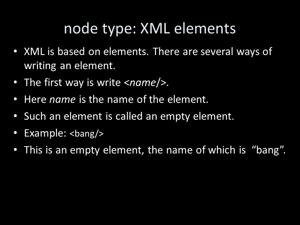 node type: XML elements XML is based on elements.There are several ways of writing an element.